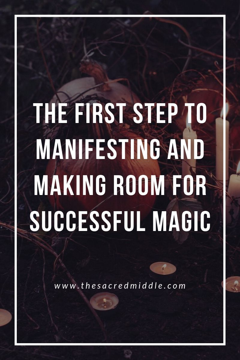 First Step to Manifesting and Making Room for Successful Magic